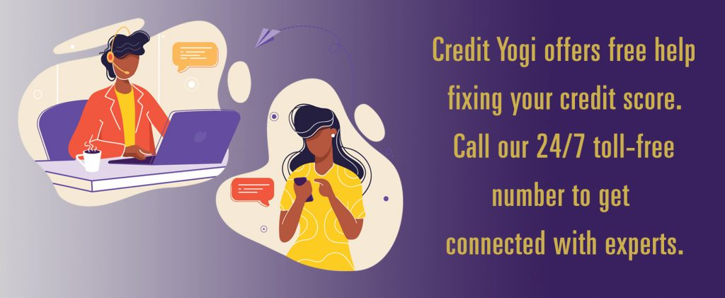 Credit Yogi offers free help fixing your credit score. Call our 24/7 toll-free number to get connected with experts.