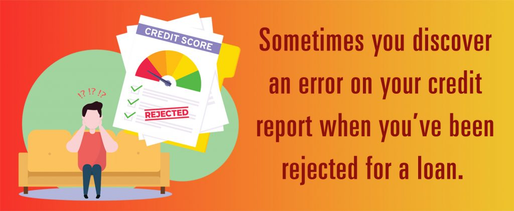 Will credit bureaus remove negatives? Sometimes your discover an error in your credit report when you've been rejected for a loan.