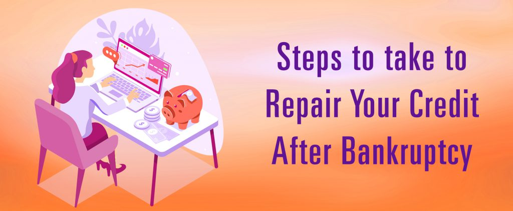 Take these steps to repair your credit after bankruptcy