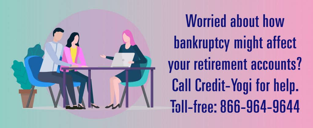 Worried about how bankruptcy might affect your retirement accounts? Call Credit-Yogi for help. Toll-free> 8669649644